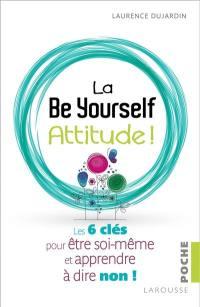 La be yourself attitude !