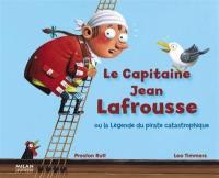 Le capitaine Jean Lafrousse ou La légende du pirate catastrophique