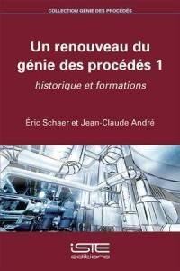 Un renouveau du génie des procédés. Volume 1, Historique et formations