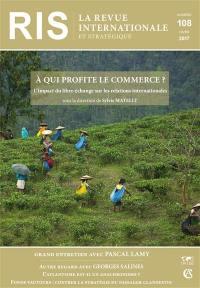 Revue internationale et stratégique. n° 108, A qui profite le commerce ?