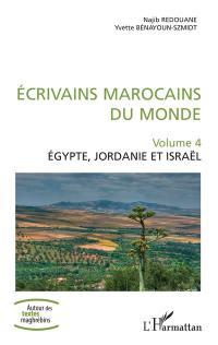 Ecrivains marocains du monde. Volume 4, Egypte, Jordanie et Israël