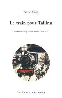 Le train pour Tallinn : la première enquête de Marko Kurismaa