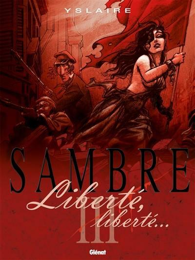 Sambre. Volume 3, Liberté, liberté...