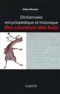 Dictionnaire encyclopédique et historique des coureurs des bois