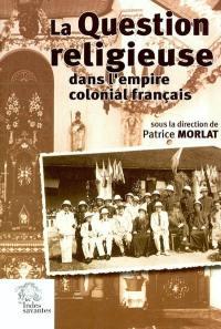 La question religieuse dans l'Empire colonial français