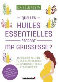 Quelles huiles essentielles pendant ma grossesse ?