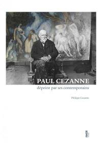 Paul Cézanne dépeint par ses contemporains