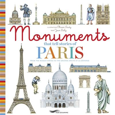 Monuments that tell stories of Paris : from the roman arena to the Grande Arche at la Défense