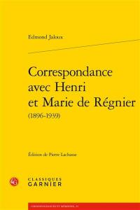 Correspondance avec Henri et Marie de Régnier (1896-1939)