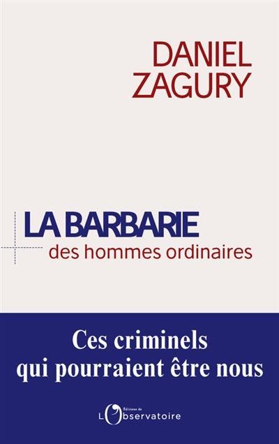 La barbarie des hommes ordinaires : ces criminels qui pourraient être nous