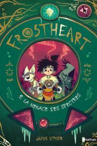 Frostheart. Vol. 2. La menace des spectres