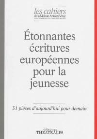 Cahiers de la Maison Antoine Vitez (Les). n° 10, Etonnantes écritures européennes pour la jeunesse
