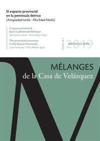 Mélanges de la Casa de Velazquez. n° 49-2, El espacio provincial en la peninsula ibérica (Antigüedad tardia-Alta Edad Media)