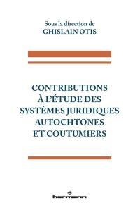 Contributions à l'étude des systèmes juridiques autochtones et coutumiers