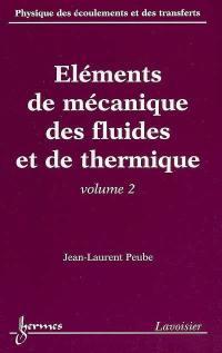 Physique des écoulements et des transferts. Volume 2, Eléments de mécanique des fluides et de thermique