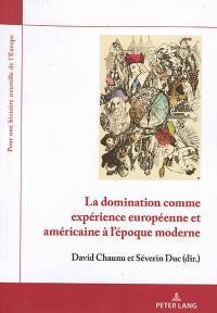 La domination comme expérience européenne et américaine à l'époque moderne