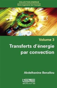 Transferts d'énergie par convection. Volume 3,