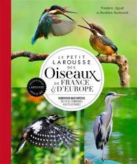 Le petit Larousse des oiseaux de France & d'Europe : identifier 500 espèces, des plus communes aux plus rares