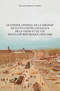 Le Conseil général de la Gironde en lutte contre les fléaux de la vigne et du vin sous la IIIe République (1870-1940)