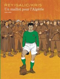 Un maillot pour l'Algérie. Suivi de Le football, ferment de l'indépendance