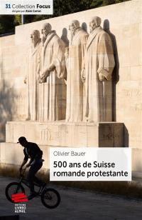 500 ans de Suisse romande protestante