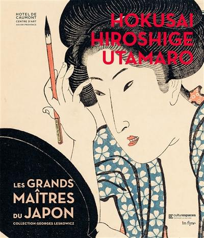 Hokusai, Hiroshige, Utamaro : les grands maîtres du Japon, collection Georges Leskowicz