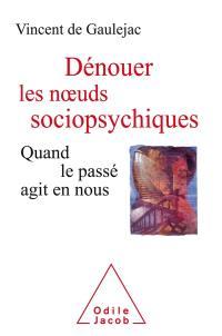 Dénouer les noeuds sociopsychiques