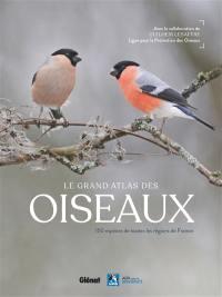 Le grand atlas des oiseaux : 150 oiseaux des régions de France