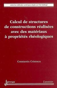 Calcul de structures de constructions réalisées avec des matériaux à propriétés rhéologiques