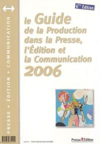 Le guide de la production dans la presse, l'édition et la communication 2006