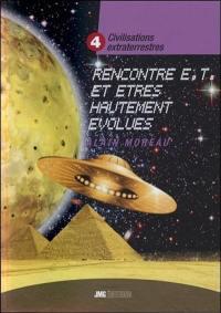 Civilisations extraterrestres. Volume 4, Rencontre E.T. et êtres hautement évolués