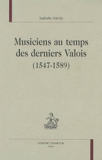 Musiciens au temps des derniers Valois (1547-1589)