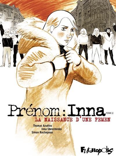 Prénom : Inna. Volume 2, La naissance d'une Femen