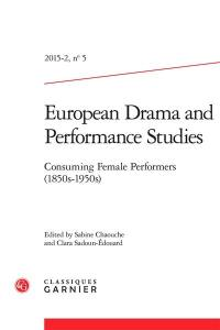 European drama and performance studies. n° 5, Consuming female performers (1850s-1950s)