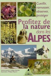 Profiter de la nature dans les Alpes, cueillir, ramasser, observer, protéger