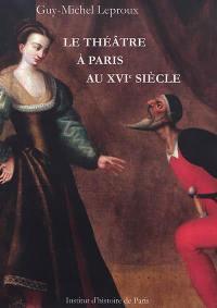 Le théâtre à Paris au XVIe siècle