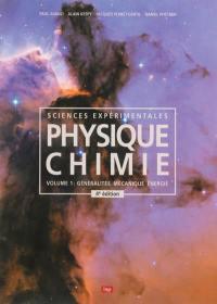 Physique chimie, sciences expérimentales. Volume 1, Généralités, mécanique, énergie