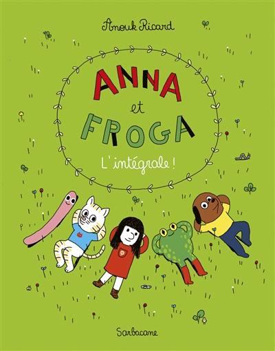 Anna et Froga : l'intégrale !