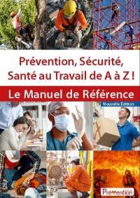 Prévention, sécurité, santé au travail de A à Z !
