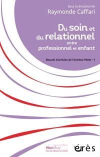 Recueil d'articles de l'Institut Pikler. Volume 1, Du soin et du relationnel entre professionnel et enfant