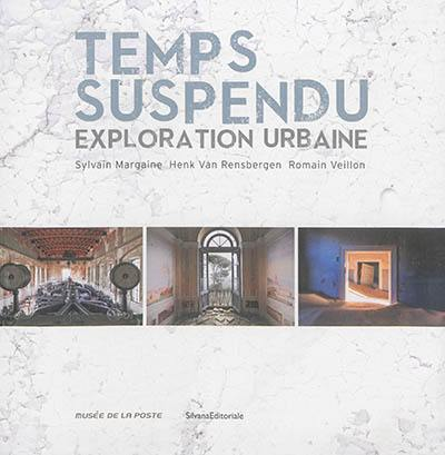 Temps suspendu, exploration urbaine