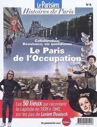 Parisien (Le), hors série : histoires de Paris. n° 8, Le Paris de l'Occupation