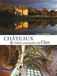 Châteaux et édifices remarquables du Cher