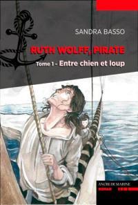 Ruth Wolff, pirate. Volume 1, Entre chien et loup