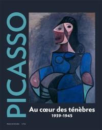 Picasso, 1939-1945 : au coeur des ténèbres
