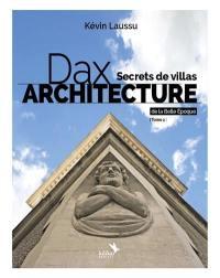 Dax architecture. Vol. 2. Secrets de villas de la Belle Epoque, 1866-1920