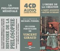 Histoire de la philosophie. Volume 4, La philosophie médiévale de saint Augustin à maître Eckhart, l'ordre de la création