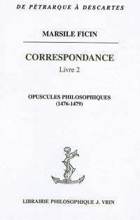 Correspondance. Volume 2, Opuscules philosophiques (1476-1479)