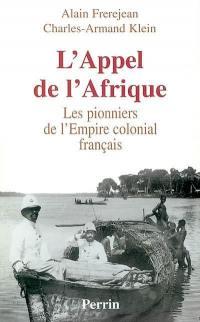 L'appel de l'Afrique : les pionniers de l'Empire colonial français