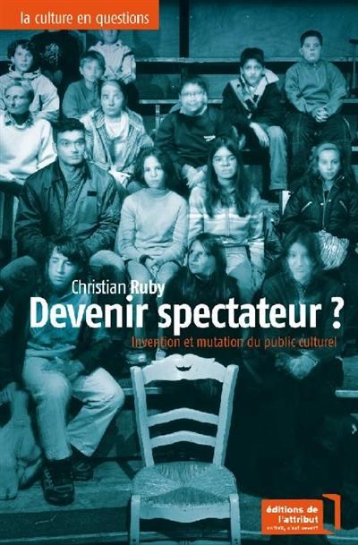 Devenir spectateur ? : invention et mutation du public culturel